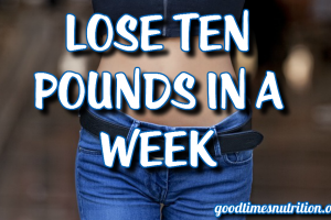 Lose Ten Pounds In A Week