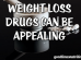 Weight Loss Drugs Can Be Appealing