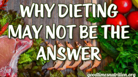 Why Dieting May Not Be The Answer